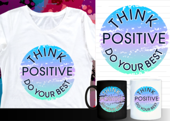 think positive inspirational quote t shirt designs   t shirt design sublimation   mug design svg