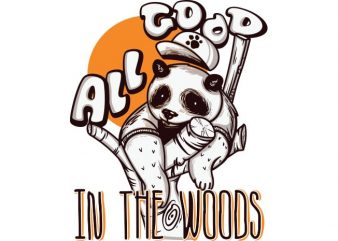 All good in the woods t shirt vector
