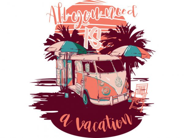 All you need is a vacation 600x450 - All you need is a vacation buy t shirt design