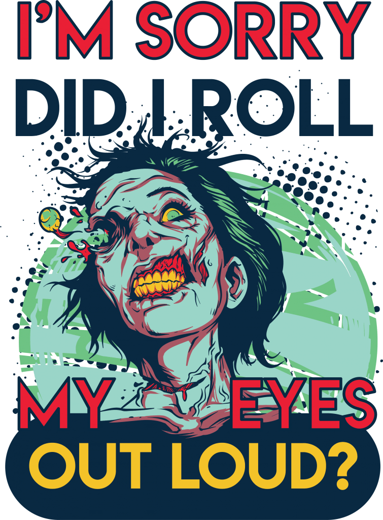 I'm sorry did I roll my eyes out loud t shirt designs for merch teespring and printful