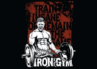 Train Insane Or Remain The Same vector shirt design