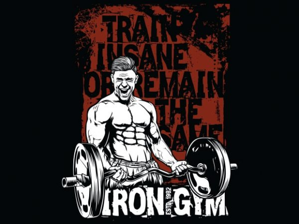 Train Insane Or Remain The Same 600x450 - Train Insane Or Remain The Same buy t shirt design