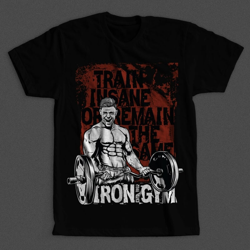 Train Insane Or Remain The Same Mockup - Train Insane Or Remain The Same buy t shirt design