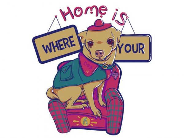 Home is where your dog is tshirt design for sale