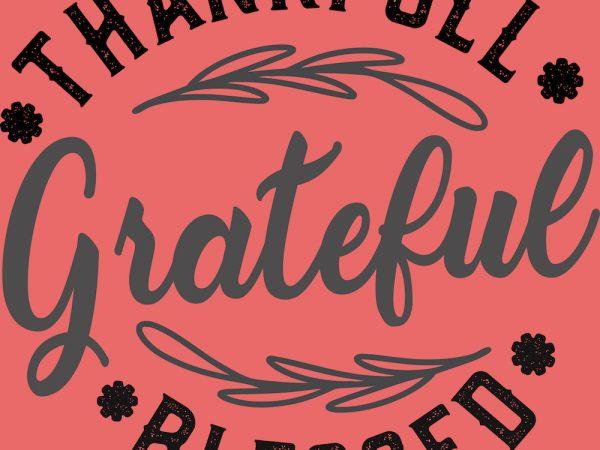 Grateful Thankfull Blessed Thanksgiving T-Shirt Design