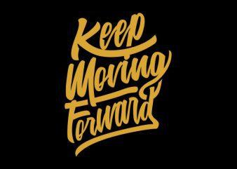 Keep Moving Forward tshirt design