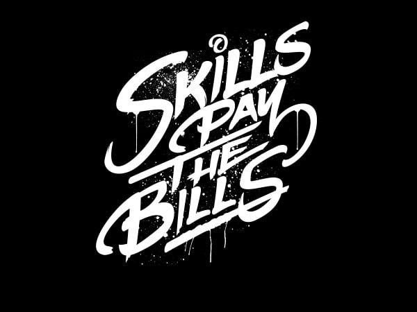 Skills Pay The Bills tshirt design