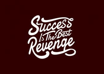 Success is The Best Revenge tshirt design