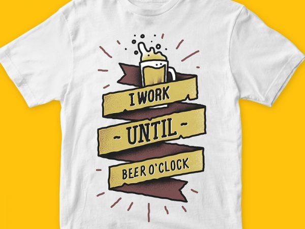 I work until beer oclock t-shirt design template