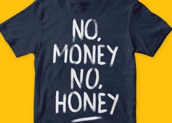 No money no honey T shirt vector artwork