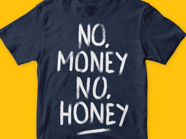 No money no honey t-shirt design for commercial use