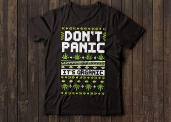 don't panic its organic | weed t-shirt design | marijuana design | Christmas ugly tshirt