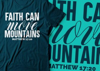 faith can move mountains Matthew 17:20 |Bible t shirt design |christian design