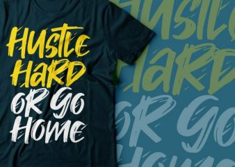 hustle hard or go home t-shirt design | hustle design | hustle hard