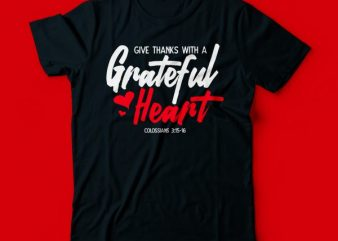 give thanks with a grateful heart colossians 3:15-16 t shirt design | bible verse