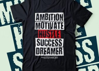 ambition motivate hustle success dreamer | hustle harder tshirt design