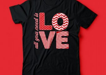 All you need is LOVE | valentine tshirt design |