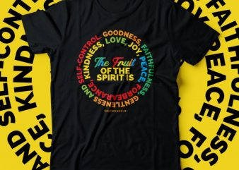 the fruit of the Spirit is love, joy, peace, forbearance, kindness, goodness, faithfulness, gentleness and self-control graphic t-shirt design