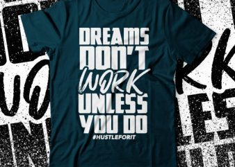 dreams don't work unless you DO commercial use t-shirt design | hustler tee |dreamers tshirt design