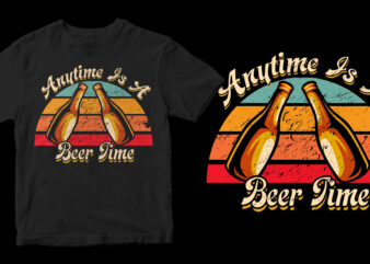 anytime is a beer time commercial use t-shirt design