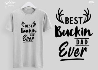 Best Buckin Dad Ever SVG,Fathers Day Tshirt SVG,Happy Fathers Day SVG,Fathers Day Gift From Daughter , Fathers Day Gift From Wife