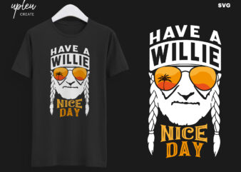 Have a Willie Nice Day SVG,I Willie Tshirt, Willie Nelson Cut File