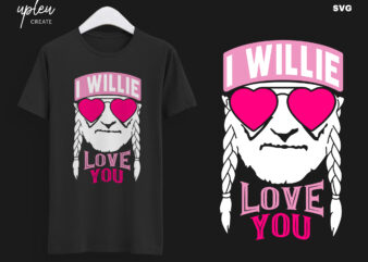 I Willie Love You SVG,I Willie Tshirt, Willie Nelson Cut File