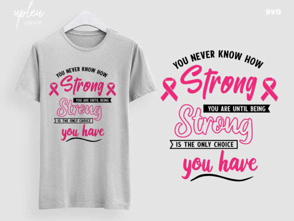 Breast Cancer Awareness Svg You Never Know How Strong You Are