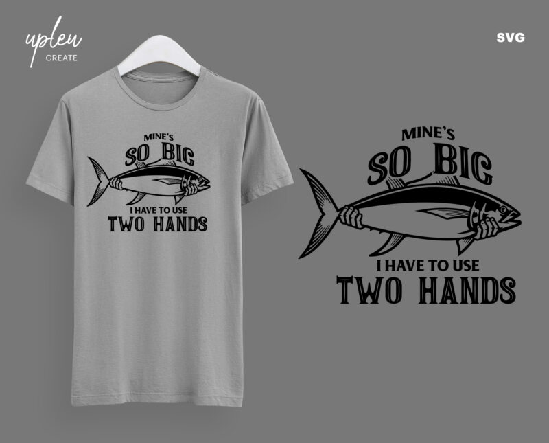 Download Mine S So Big I Have To Use Two Hands Svg Funny Fishing Shirt Men S T Shirt Tee Funny Fathers Day Shirt Fishing Svg Fathers Day Gift Svg Buy T Shirt Designs