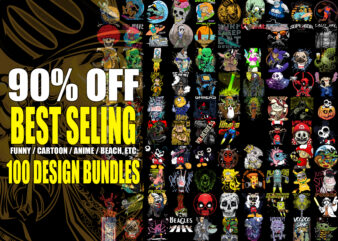90% OFF BEST SELLING FUNNY, CARTOON, ANIME, BEACH, ETC 100 DESIGN BUNDLES