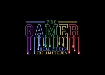 """Pro Gamer """"real life is just for amateurs"""", Gamer t shirt, Gaming t shirt, Gaming Neon sign, t shirts, hoodies, etc vector illustratio"""