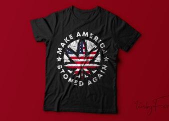 Make America Stoned Again | American people | Cool T shirt desisgn