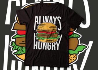 always hungry burger big design design | tshirt for foodies design