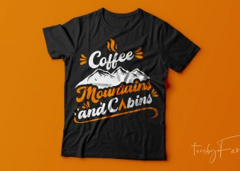 Coffee, Mountains and Cabins | Cool T shirt design for adventure lovers