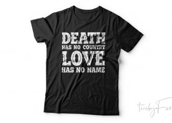 Death has no country , Love has no name | Cool T shirt design for sale