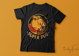 Super Pug T shirt deisgn for sale