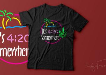 It's 4:20 Somewhere , Cool neon colors t shirt artwork , Trending design for sale