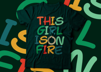 this girl is on fire t-shirt design typography vintage color t-shirt design