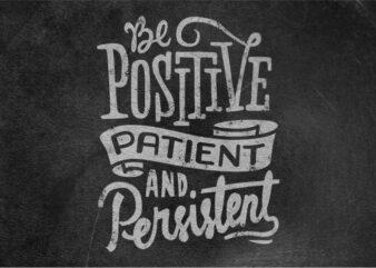 Be positive patient and persistent