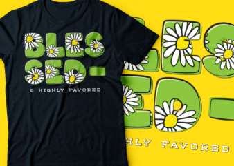 blessed & highly favored daisy flower colorful typography design text t-shirt design