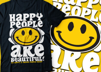 happy people are beautiful Be happy because it drives people crazy | smiley face black tee design
