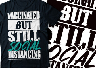 vaccinated but still social distancing typography design | corona t-shirt design