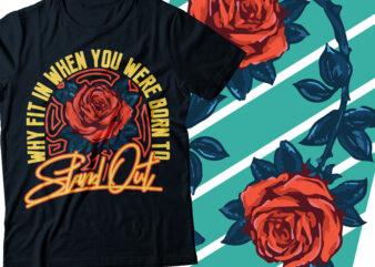why fit in when you were born to standout flower rose with signature style font