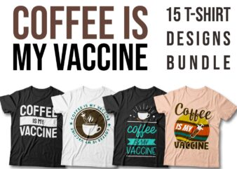 Coffee is my vaccine t-shirt designs bundle, Coffee addict, Vaccinated with coffee quotes, Creative t-shirt designs vector packs, Covid-19 quotes,