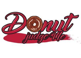 Donut judge me t shirt vector illustration