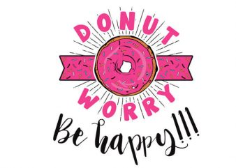 Donut worry be happy t shirt vector illustration