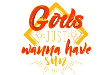 Girls just wanna have sun t shirt design template