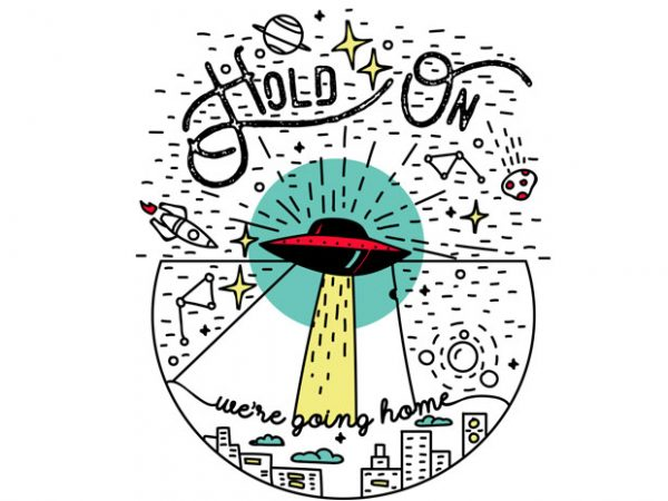Hold on we're going home tshirt design for sale