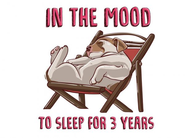 In the mood to sleep for 3 years (Dog) graphic t-shirt design