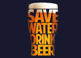 Save Water Drink Beer buy t shirt design for commercial use